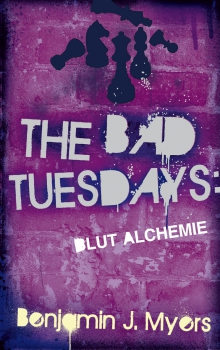 Benjamin J. Myers: The Bad Tuesdays  Band 3 - Blut-Alchemie